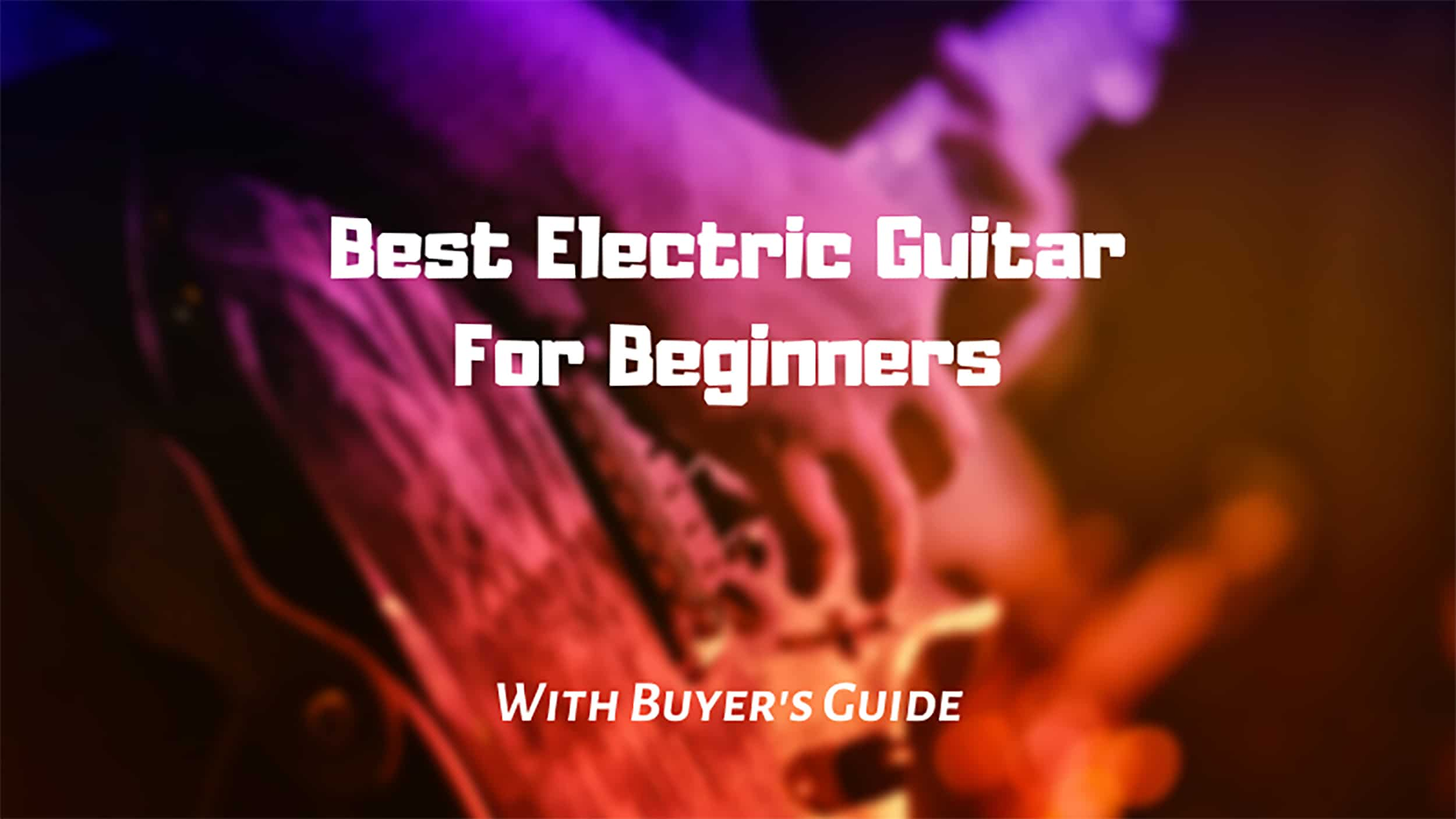 Best Electric Guitar for Beginners Review in 2021 [Ultimate Buyer's Guide]