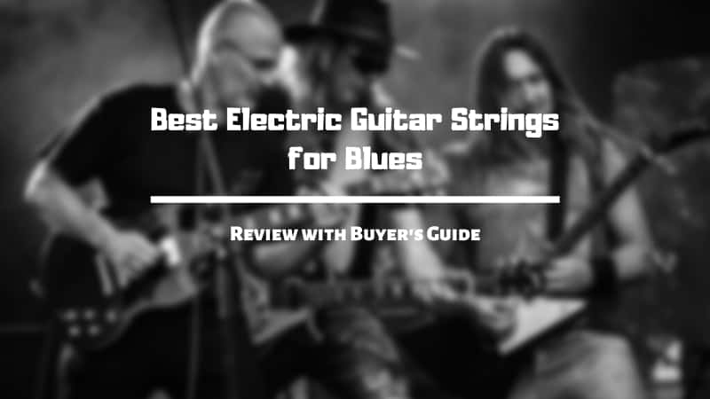Best Electric Guitar Strings for Blues