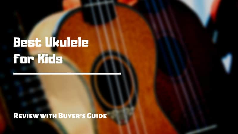 10 Best Ukuleles for Kids | Review 2021 [Buyer's Guide]