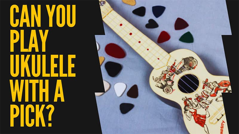 Can You Play Ukulele with A Pick