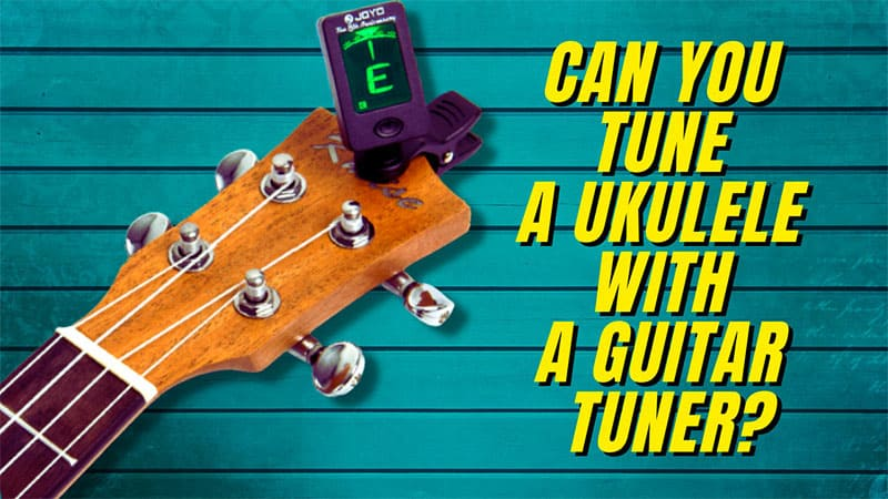 Can You Tune A Ukulele With A Guitar Tuner