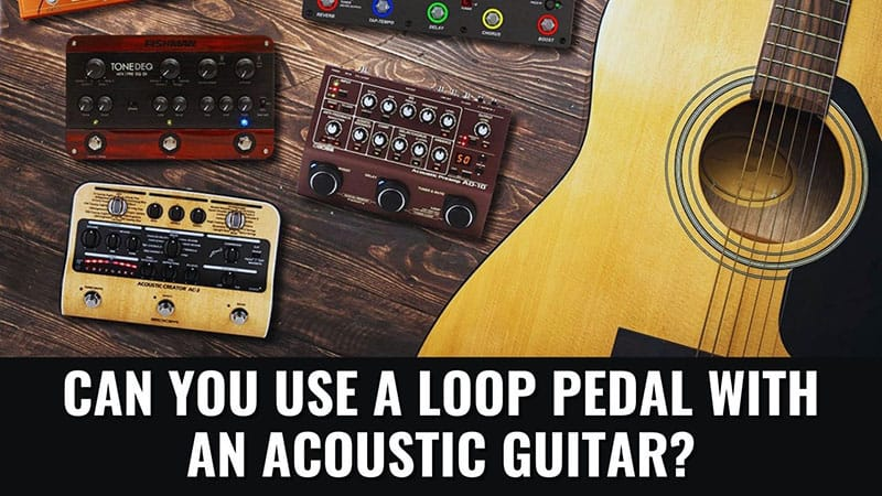 Can You Use a Loop Pedal With an Acoustic Guitar