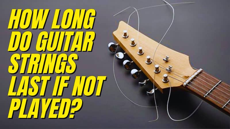 How Long Do Guitar Strings Last If Not Played?