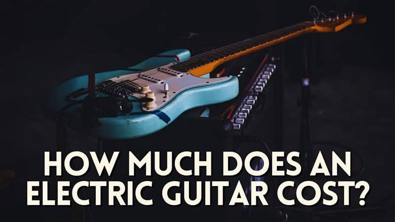 How Much Does an Electric Guitar Cost