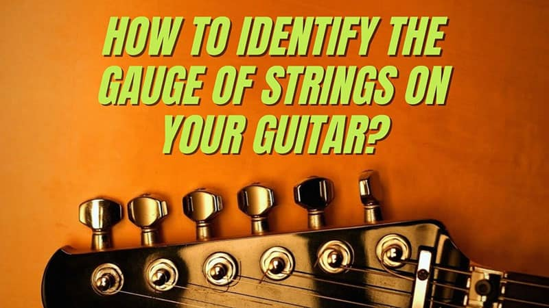 How To Identify The Gauge of Strings On Your Guitar