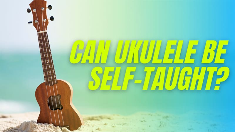 Can Ukulele be Self Taught?
